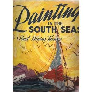 Painting in the South Seas: Paul Henrie: Books