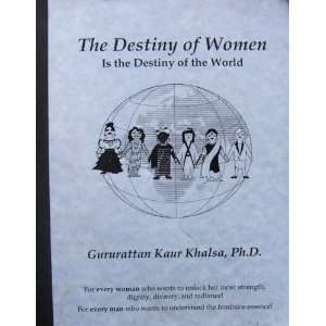 Destiny of the World: Gururattan Kaur Khalsa, Ann Marie Maxwell: Books