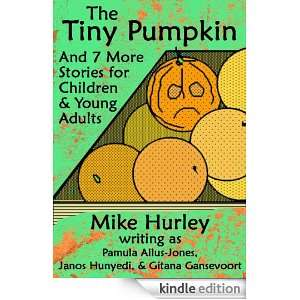 The Tiny Pumpkin and 7 More Stories for Children & Young Adults: Mike