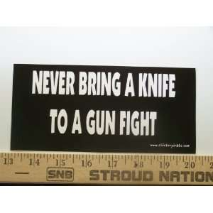 Never Bring A Knife To A Gun Fight Bumper Sticker / Decal Automotive