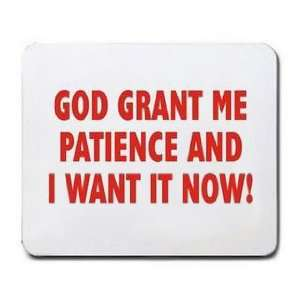 GOD GRANT ME PATIENCE AND I WANT IT NOW Mousepad Office