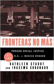 Fronteras No Mas Toward Social Justice at the U.S. Mexico Border