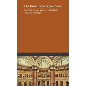 he funcion of grea men Jeremiah Eames Rankin 1828 1904