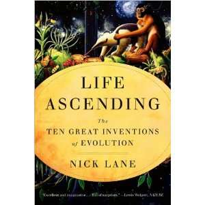 by Nick Lane Life Ascending The Ten Great Inventions of Evolution