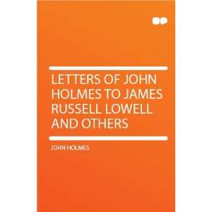 of John Holmes to James Russell Lowell and Others: John Holmes: Books