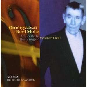 Reel Metis: a Tribute to Walter Flett: Alyssa Delbaere Sawchuk: Music