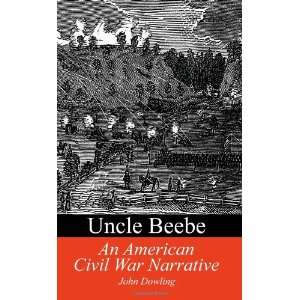 Uncle Beebe An American Civil War Narrative