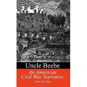 Uncle Beebe An American Civil War Narrative