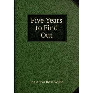 Five Years to Find Out Ida Alexa Ross Wylie Books