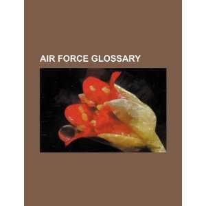 Air Force glossary (9781234422141): U.S. Government: Books