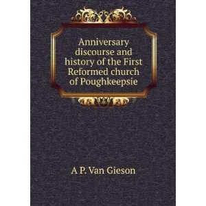 Anniversary discourse and history of the First Reformed church of