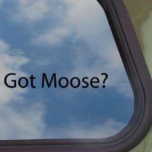Got Moose? Black Decal Hunt Hunting Elk Antlers Car