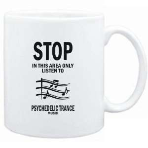 Mug White  STOP   In this area only listen to Psychedelic Trance