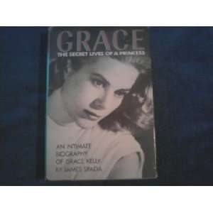 The Secret Lives of a Princess, An Intimate Biography of Grace Kelly