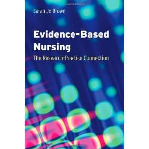 By Sarah Jo Brown: Evidence based Nursing: The Research Practice