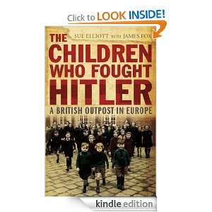 The Children who Fought Hitler James Fox  Kindle Store