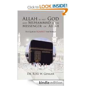 Allah is not God and Muhammad is the Messenger of Allah Dr. Ross W