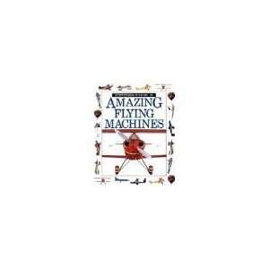 Amazing Flying Machines (Amazing worlds) (9780863187315