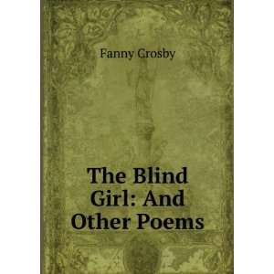 The Blind Girl: And Other Poems: Fanny Crosby: Books