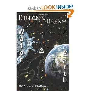 Dillons Dream: Water & Earth: Dr Shawn H Phillips, Kyla Buckingham