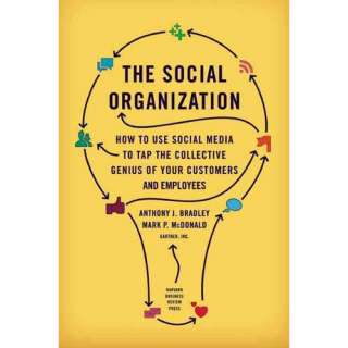 The Social Organization How to Use Social Media to Tap the Collective