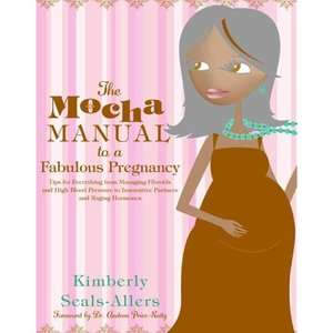 Walmar he Mocha Manual o a Fabulous Pregnancy, Seals Allers