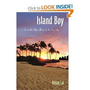 Island Boy: from the little village to the big city: Dhyan Lal