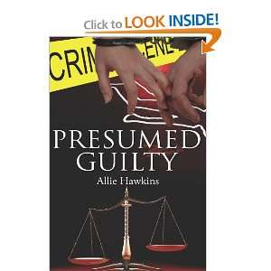 Presumed Guilty (9781601549853): Allie Hawkins: Books