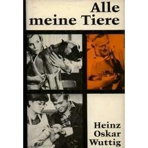 Alle meine Tiere  Heinz Oskar Wuttig Bücher