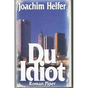 Du Idiot  Joachim Helfer Bücher