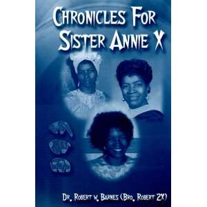 Chronicles for Sister Annie X (9781561679072): Robert W. Barnes: Books