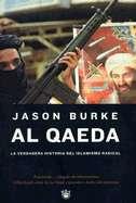 Al Qaeda La Verdadera Historia del Islamismo Radical by Jason Burke
