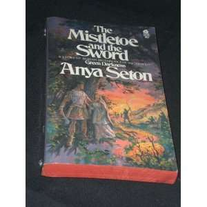 The Mistletoe and the Sword (9780380276721): Anya Seton: Books