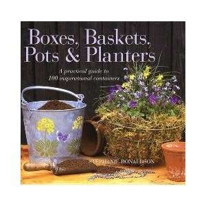 Boxes, Baskets, Planters and Pots  A Practical Guide to