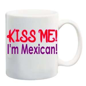KISS ME! IM MEXICAN! Mug Coffee Cup 11 oz: Everything Else
