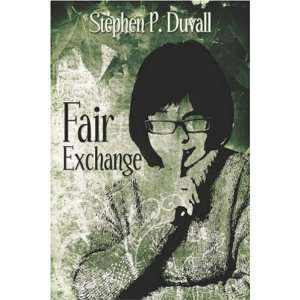 Fair Exchange (9781604413489): Stephen P. Duvall: Books