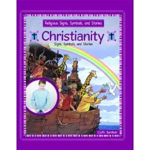: Christianity: Signs, Symbols, and Stories (Religious Signs, Symbols