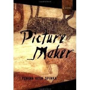 Picture Maker: A Novel [Hardcover]: Penina Keen Spinka