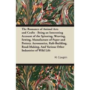 The Romance of Animal Arts and Crafts   Being an Interesting Account