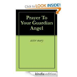 Prayer To Your Guardian Angel: sister mary:  Kindle Store