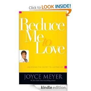 Reduce Me to Love: Unlocking the Secret to Lasting Joy: Joyce Meyer