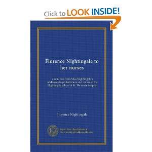 Florence Nightingale to her nurses a selection from Miss Nightingale
