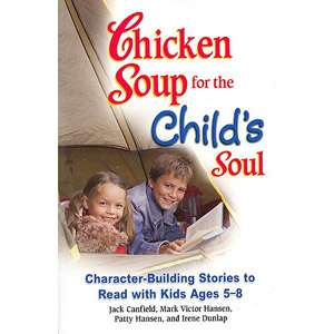 Chicken Soup for the Childs Soul Character Building Stories to Read